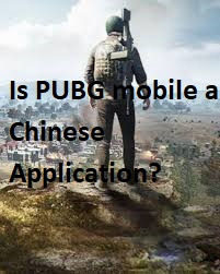 Is PUBG mobile a Chinese Application?