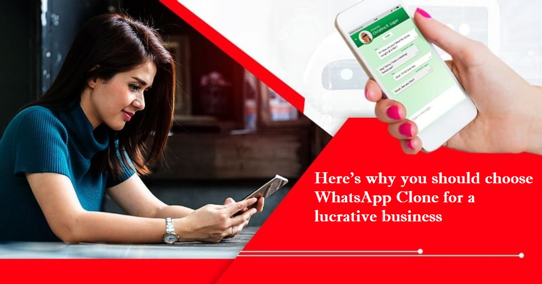 Here's Why You Should Choose WhatsApp Clone for a Lucrative Business