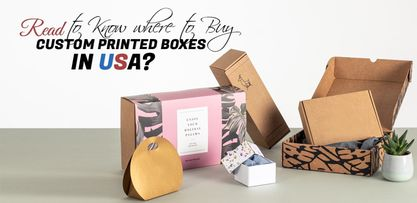 Read to Know where to Buy Custom Printed Boxes in the USA?