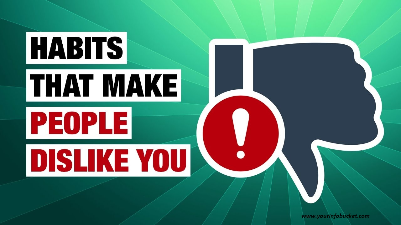 10 Habits that Make People Dislike You