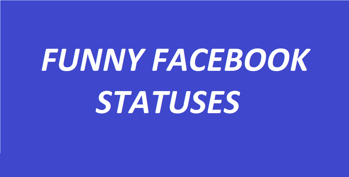 Funny Facebook Statuses that will Get Comments