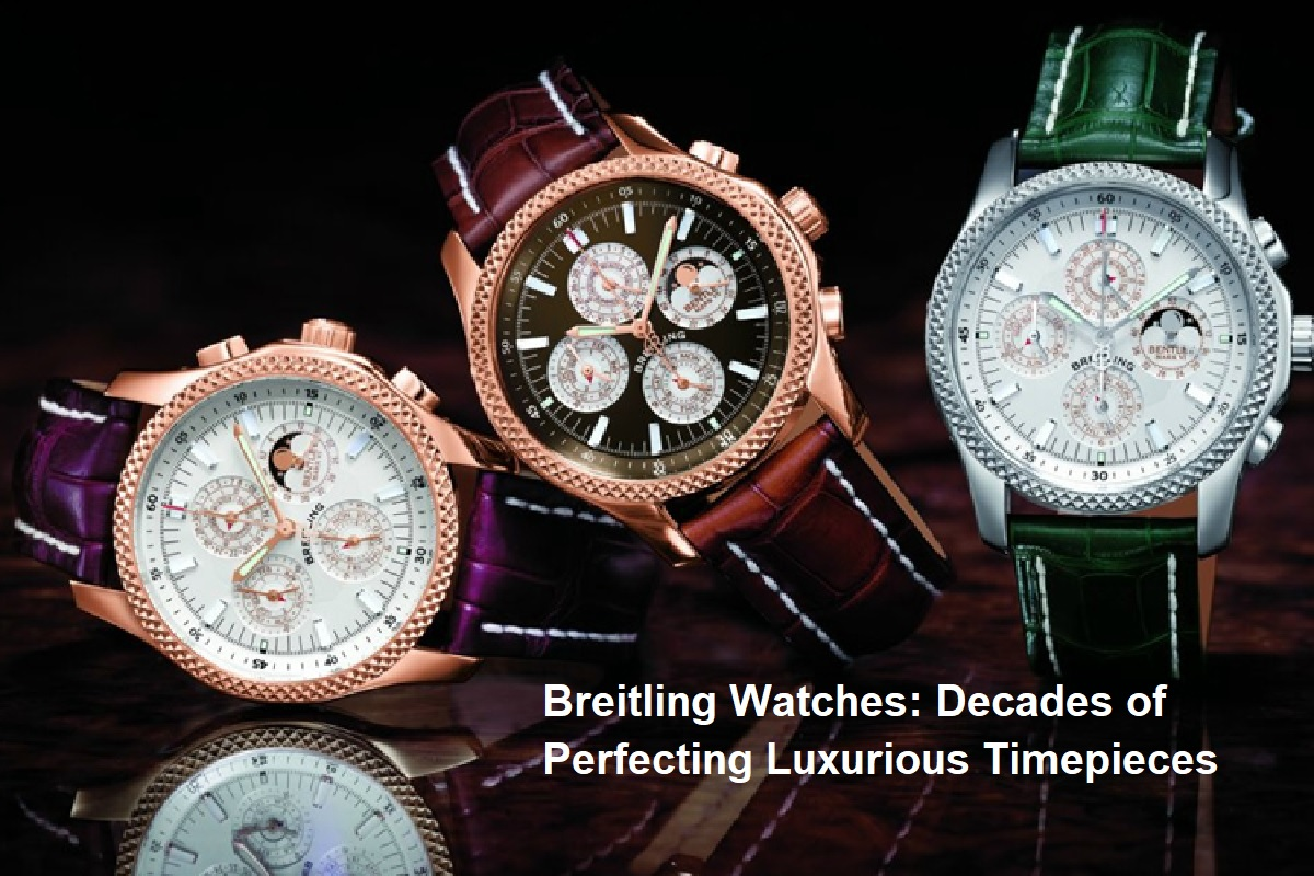 Breitling Watches: Decades of Perfecting Luxurious Timepieces