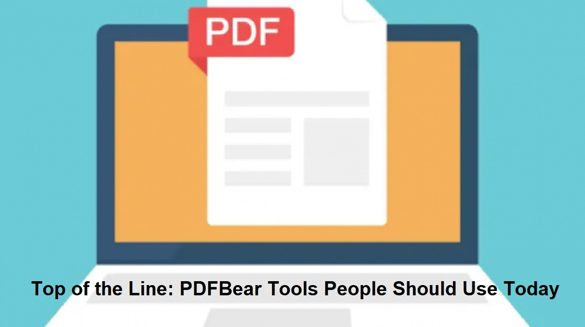 Top of the Line: PDFBear Tools People Should Use Today