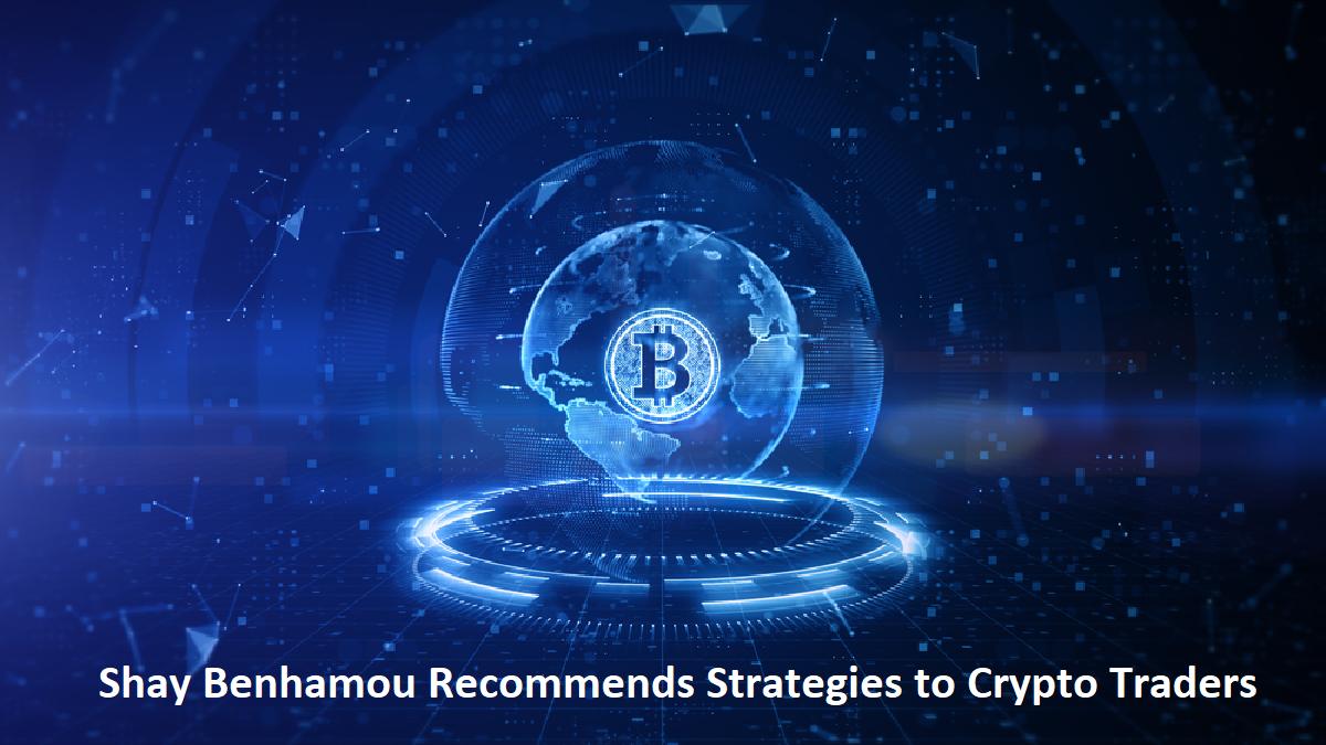 Shay Benhamou Recommends Strategies to Crypto Traders for Maximizing Profits