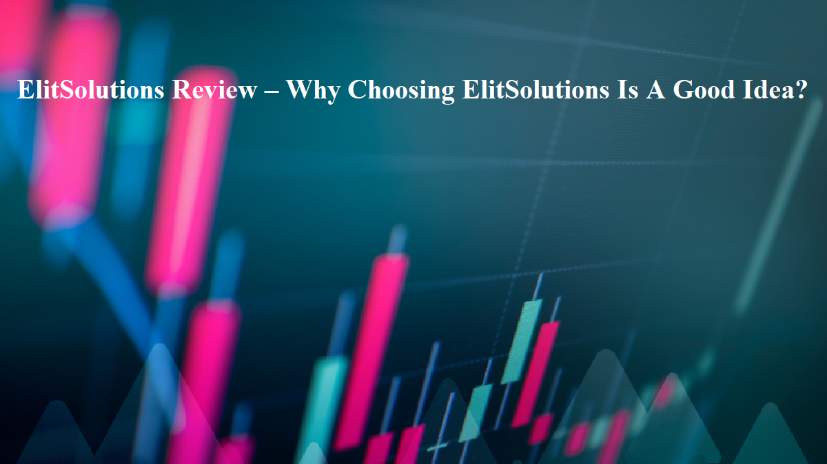 ElitSolutions Review – Why Choosing ElitSolutions Is A Good Idea?