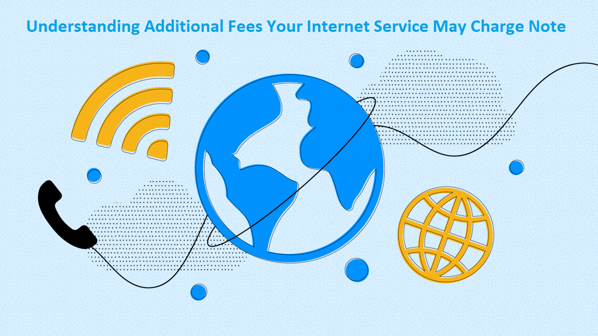 Understanding Additional Fees Your Internet Service May Charge Note