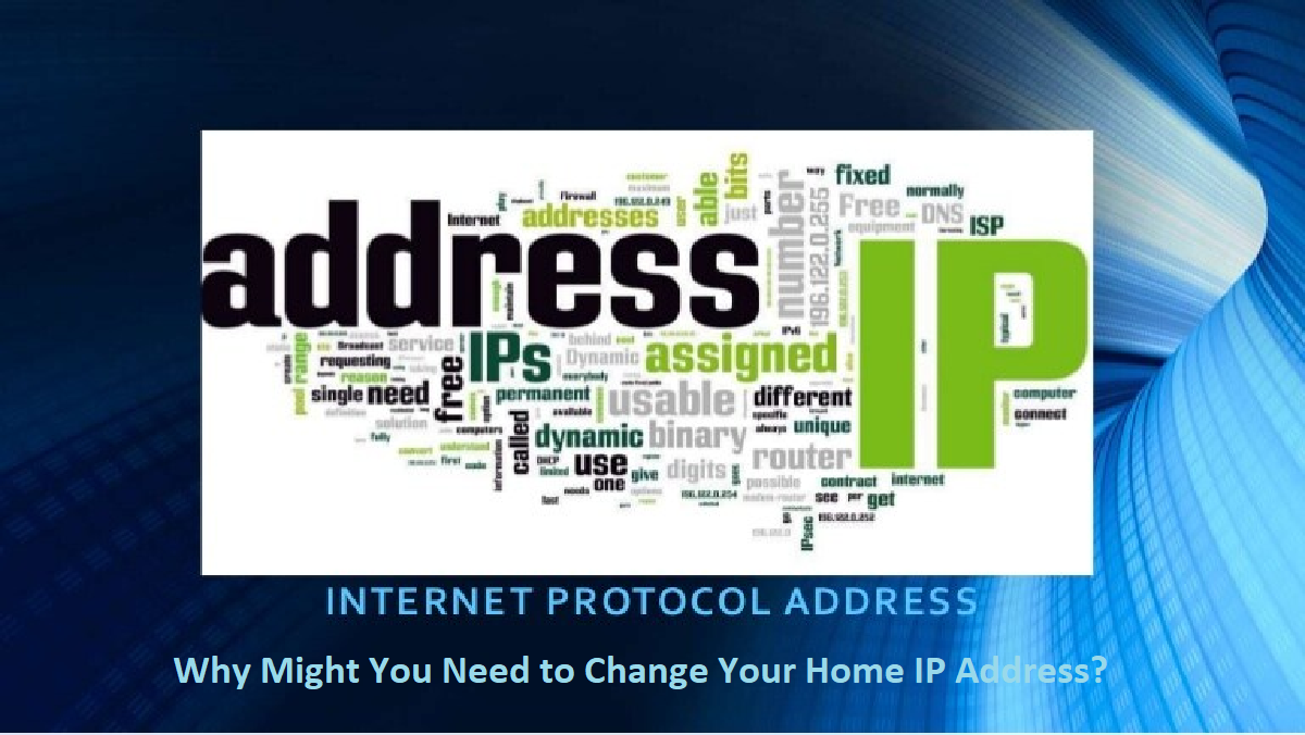 Why Might You Need to Change Your Home IP Address?